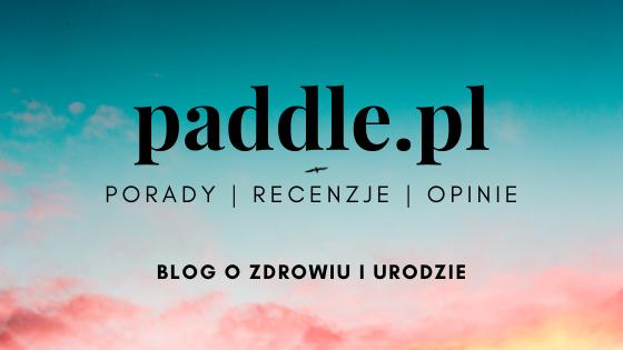 paddle.pl porady recenzje opinie blog o zdrowiu i urodzie
